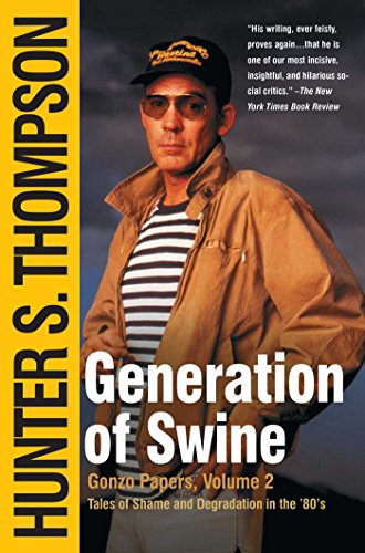 Generation of Swine: The Brutal Odyssey of an Outlaw Journalist (The Gonzo Papers Series)