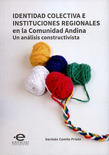 Identidad colectiva e instituciones regionales en la  Comunidad Andina: Un análisis constructivista (Ciencia politica nº 3)