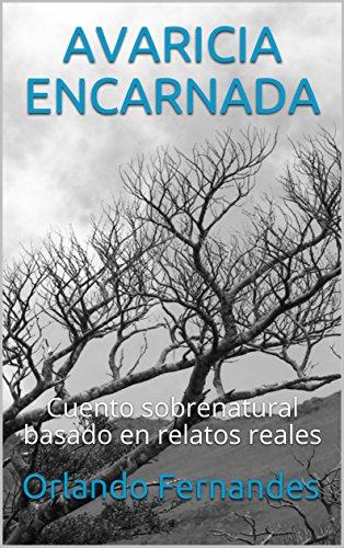 AVARICIA ENCARNADA: Cuento sobrenatural basado en relatos reales (Spanish Edition)
