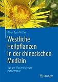 Westliche Heilpflanzen in der chinesischen Medizin: Von der Musterdiagnose zur Rezeptur