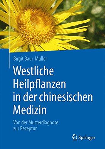 Westliche Heilpflanzen in der chinesischen Medizin: Von der Musterdiagnose zur Rezeptur (Chinesische Bücher Medizin)