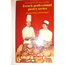 Doughs, Batters, and Meringues (The Professional French Pastry Series, Band 1)