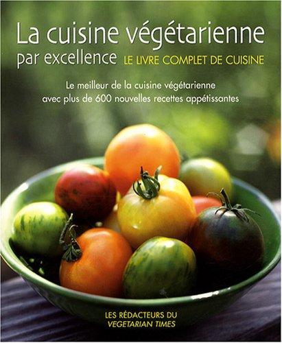La cuisine végétarienne par excellence : Le meilleur de la cuisine végétarienne avec plus de 600 nouvelles recettes appétissantes