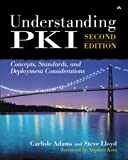 Understanding PKI: Concepts, Standards, and Deployment Considerations