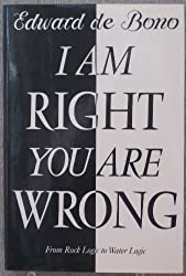 I am Right You are Wrong: From This to the New Renaissance: From Rock Logic to Water Logic by de Bono, Edward (1991) Hardcover