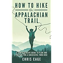 How to Hike the Appalachian Trail: A Comprehensive Guide to Plan and Prepare for a Successful Thru-Hike (English Edition)