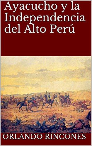 Ayacucho y la Independencia del Alto Perú de [Rincones, Orlando]
