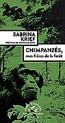 Chimpanzés, mes frères de la forêt par Krief
