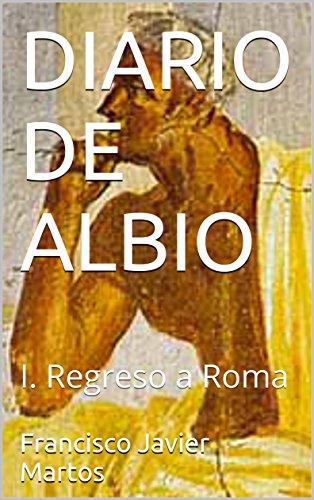 DIARIO DE ALBIO: I. Regreso a Roma (Spanish Edition)