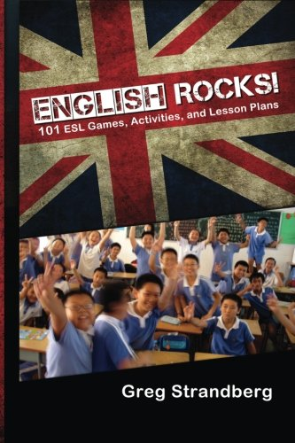 English Rocks! 101 ESL Games, Activities, and Lesson Plans: Volume 1 (Teaching Abroad)