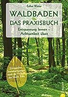 Waldbaden. Das Praxisbuch: Entspannung lernen – Achtsamkeit üben. Erfolgreiches Stressmanagement durch die Heilkraft des...