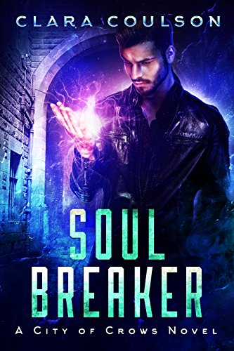 Soul Breaker (City of Crows Book 1) by [Coulson, Clara]