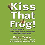Kiss That Frog!: 21 Ways to Turn Negatives into Positives