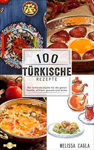 100 Türkische Rezepte für Berufstätige: Orientalische Küche für Tajine, Hummus, Bulgur, Levante mit der gesunden Ernährung - Original türkisch für die ganze Familie