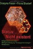 Status: Nicht existent: Antigravitation im Einsatz: Weltraumverteidigung - Tarnkappentechnologie - Mind Control - Grazyna Fosar