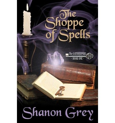 [ The Shoppe Of Spells: The Gatekeepers ] By Grey, Shanon (Author) [ Nov - 2011 ] [ Paperback ]