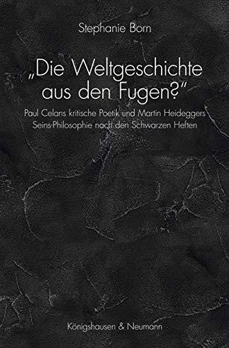 """""""Die Weltgeschichte aus den Fugen?"""": Paul Celans kritische Poetik und Martin Heideggers Seins-Philosophie nach den Schwarzen Hefte (Epistemata Philosophie)"""