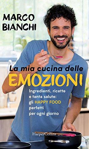 La mia cucina delle emozioni: Ingredienti, ricette e tanta salute: gli happy food perfetti per ogni giorno (Italian Edition)