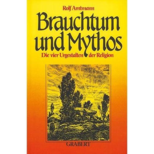 Brauchtum und Mythos: Die vier Urgestalten der Religion (Livre en allemand)