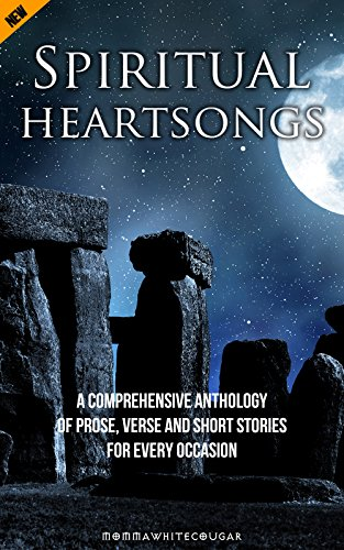Spiritual Heartsongs: A Comprehensive Anthology of Prose, Verse and Short Stories for Practitioners of Spirituality (Spiritual Books Book 1) by [MommaWhiteCougar]
