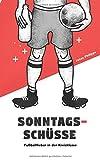 Sonntagsschüsse: Fußballfieber in der Kreisklasse