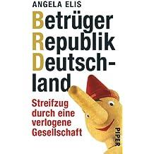 Betrüger Republik Deutschland: Streifzug durch eine verlogene Gesellschaft