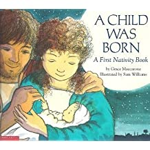 A Child Was Born A First Nativity Book by Grace Maccarone (2000-08-01)