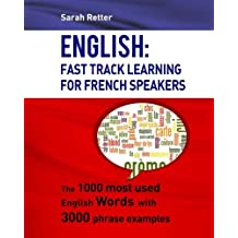 English: Fast Track Learning For French Speakers: The 1000 most used English words with 3.000 phrase examples by Sarah Retter (2016-04-02)