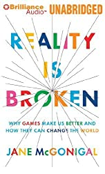 Reality is Broken: Why Games Make Us Better and How They Can Change the World by Jane McGonigal (2011-01-20)