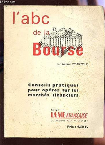 L'ABC DE LA BOURSE - CONSEISL PRATIQUES POUR OPERER SUR LES MARCHES FINANCIERS. par VIDALENCHE GERARD