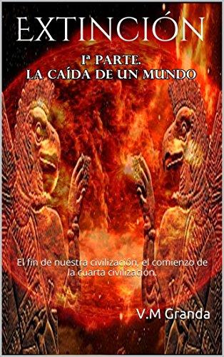 Extinción: Primera parte. 327 páginas. El fin de nuestra civilización, el comienzo de la cuarta civilización.