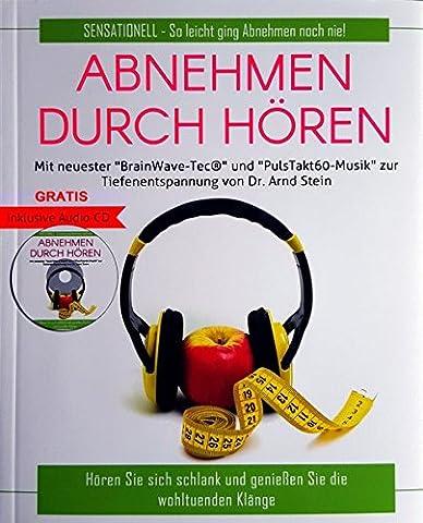 Abnehmen durch Hören - Selbsthypnose - Buch und Audio-CD: Mit neuester BrainWaveTec® und PulsTakt60-Musik zur Tiefenentspannung