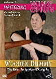 Mastering Wing Chun The Keys to Ip Man's Kung Fu Vol.5 - Wooden Dummy