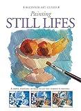 Painting Still Lifes (Beginner Art Guides) by Gabriel Martin Roig (2007-11-01)