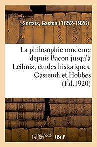 La Philosophie Moderne depuis Bacon jusqu'à Leibniz, études historiques Tome 2 par Gaston Sortais