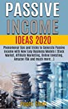 Passive Income Ideas 2020:  Phenomenal tips&tricks to Generate Passive Income with New Easy Business Models ( Stock Market, Affiliate Marketing, Online ... FBA and much more...) (English Edition)