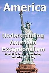 America: Understanding American Exceptionalism (America, democracy in america, politics in america Book 1) (English Edition)