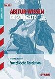 Abitur-Wissen - Geschichte - Die Französische Revolution - Johannes Heinßen