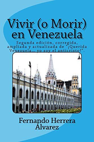 """Vivir (o Morir) en Venezuela: Segunda edición, corregida, ampliada y actualizada de """"¡Querida Venezuela… yo soy el anticristo!""""."""