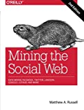 Mining the Social Web: Data Mining Facebook, Twitter, LinkedIn, Google+, GitHub, and More