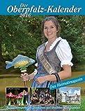 Der Oberpfalz-Kalender 2016: Vernastaltungstipps, Brauchtum und Tradition, Ausflugsziele -