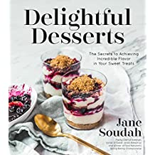 Delightful Desserts: The Secrets to Achieving Incredible Flavor in Your Sweet Treats
