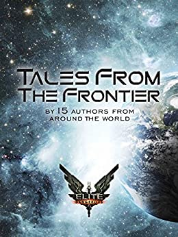Elite: Tales From The Frontier (Elite: Dangerous) by [15 authors from around the world]