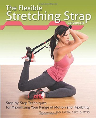 The Flexible Stretching Strap Workbook: Step-by-Step Techniques for Maximizing Your Range of Motion and Flexibility by Kovacs, Mark (2015) Paperback