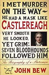 Castlereagh: The Biography of a Statesman by John Bew (2014-08-07)