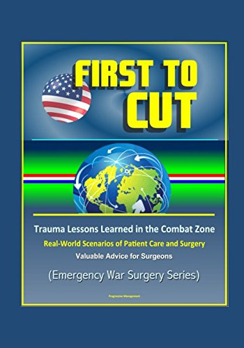 Emergency Burn Care (First to Cut: Trauma Lessons Learned in the Combat Zone, Real-World Scenarios of Patient Care and Surgery, Valuable Advice for Surgeons (Emergency War Surgery Series))