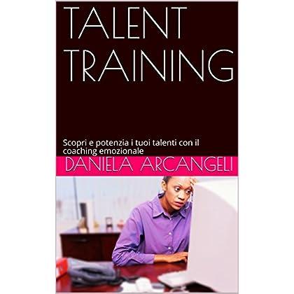 Talent Training: Scopri E Potenzia I Tuoi Talenti Con Il Coaching Emozionale.