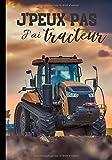 J'peux pas j'ai tracteur: Carnet de notes pour agriculteurs et passionnés de machinisme agricole - humour et phrase drôle   100 pages au format 7*10 pouces...