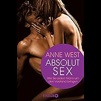 Absolut Sex: Wie Sie jeden Mann um den Verstand bringen