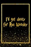 I'd Get Sleazy For Ron Weasley: Black Harry Potter Designer Journal